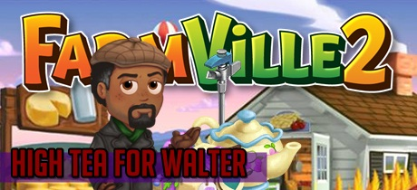 Farmville 2 High Tea for Walter